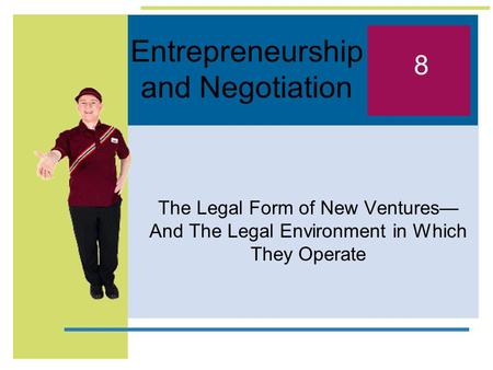 Entrepreneurship and Negotiation The Legal Form of New Ventures— And The Legal Environment in Which They Operate 8.