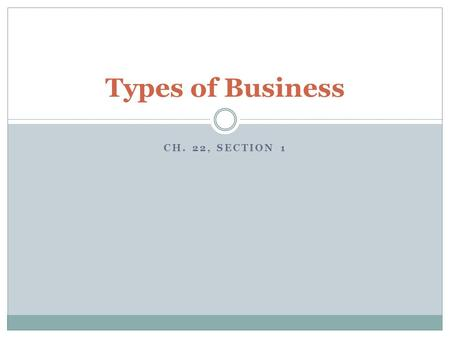 CH. 22, SECTION 1 Types of Business. 4 Elements of Business 1. Expenses What you need to start & continue a business 2. Advertising Introduction and reminder.