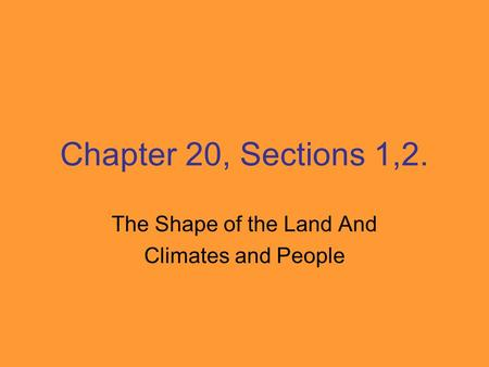 Chapter 20, Sections 1,2. The Shape of the Land And Climates and People.