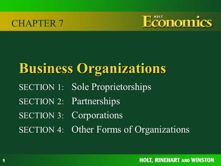 1 Business Organizations SECTION 1: Sole Proprietorships SECTION 2: Partnerships SECTION 3: Corporations SECTION 4: Other Forms of Organizations CHAPTER.