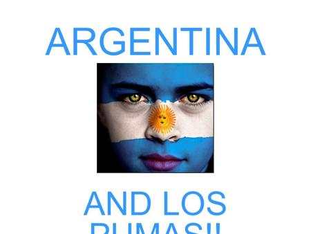 ARGENTINA AND LOS PUMAS!!. FLAG OF ARGENTINA The blue stands for truth, loyalty and justice The white stands for peace and honesty The sun with the human.