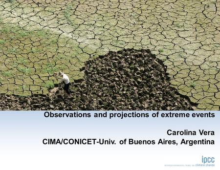 Observations and projections of extreme events Carolina Vera CIMA/CONICET-Univ. of Buenos Aires, Argentina sample.