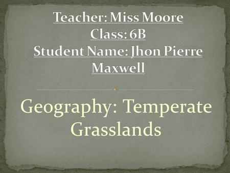 Geography: Temperate Grasslands.  Define: Temperate grasslands are composed of a rich mix of grasses and forbs and underlain by the world's most fertile.