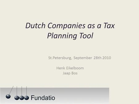Dutch Companies as a Tax Planning Tool St.Petersburg, September 28th 2010 Henk Eikelboom Jaap Bos.