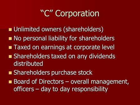 """C"" Corporation Unlimited owners (shareholders) Unlimited owners (shareholders) No personal liability for shareholders No personal liability for shareholders."