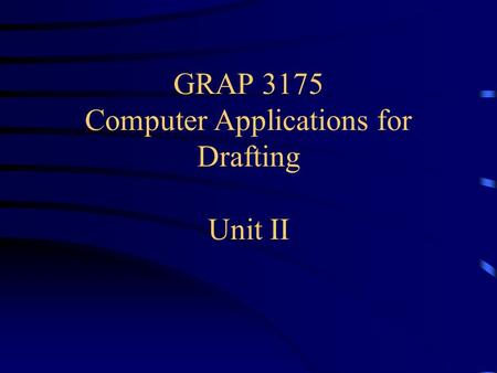 GRAP 3175 Computer Applications for Drafting Unit II.