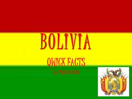 BOLIVIA QWICK FACTS HEATHER STANTON. Major Industries Cement Mining Textiles Handcrafts.