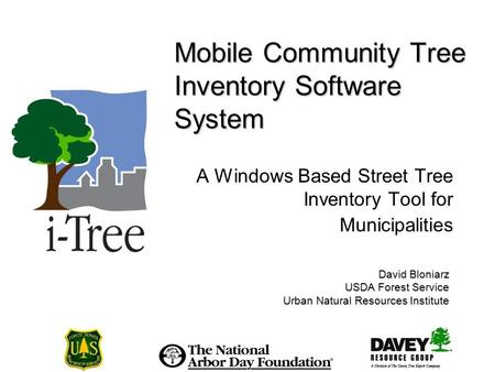 Mobile Community Tree Inventory Software System A Windows Based Street Tree Inventory Tool for Municipalities David Bloniarz USDA Forest Service Urban.
