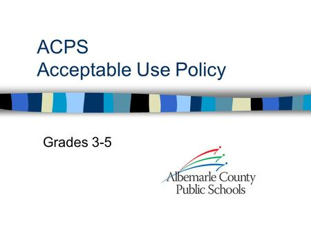 ACPS Acceptable Use Policy Grades 3-5. A Good Technology User: Uses the computer and other technology with good intentions and for educational purposes.