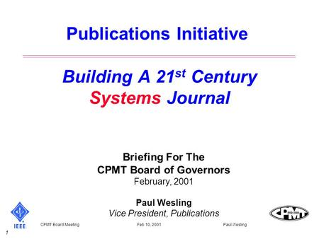 1 CPMT Board Meeting Feb 10, 2001 Paul Wesling Publications Initiative Building A 21 st Century Systems Journal Briefing For The CPMT Board of Governors.