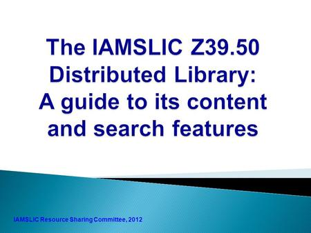 1 IAMSLIC Resource Sharing Committee, 2012.  IAMSLIC facilitates international resource sharing among aquatic and marine science libraries and information.