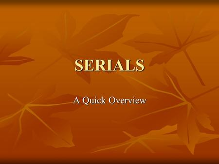 SERIALS A Quick Overview. There is much confusion about the difference between a series and a serial. There is much confusion about the difference between.