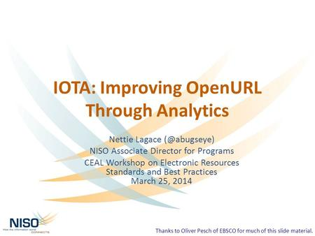 IOTA: Improving OpenURL Through Analytics Nettie Lagace NISO Associate Director for Programs CEAL Workshop on Electronic Resources Standards.