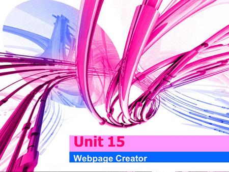 Unit 15 Webpage Creator. Outlines Introduction Starter Listening Language Work Work study Speaking Writing.
