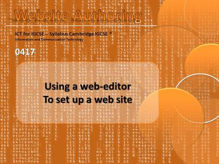 ICT for IGCSE – Syllabus Cambridge IGCSE ® Information and Communication Technology0417 Using a web-editor To set up a web site.
