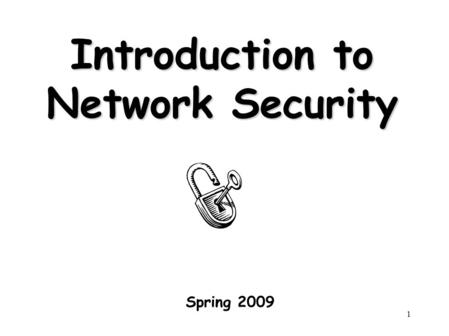 1 Introduction to Network Security Spring 2009. 2 Outline Introduction Attacks, services and mechanisms Security threats and attacks Security services.