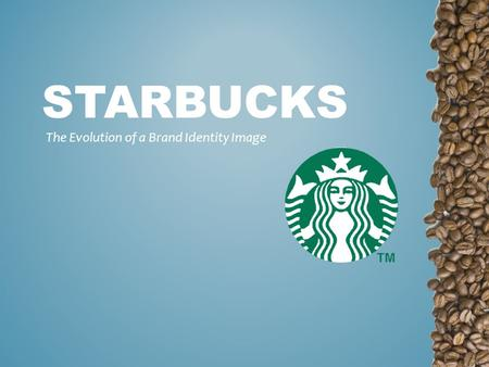 STARBUCKS The Evolution of a Brand Identity Image.