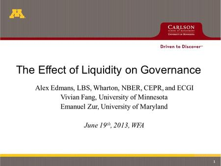 The Effect of Liquidity on Governance Alex Edmans, LBS, Wharton, NBER, CEPR, and ECGI Vivian Fang, University of Minnesota Emanuel Zur, University of Maryland.