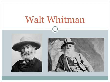 Walt Whitman.  BORN ON LONG ISLAND, NEW YORK IN 1819  WAS ONE OF NINE CHILDREN  STARTED WORK AS A PRINTER AT 12  STARTED WORK AS A TEACHER AT 17 