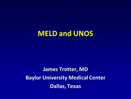 MELD and UNOS James Trotter, MD Baylor University Medical Center Dallas, Texas.