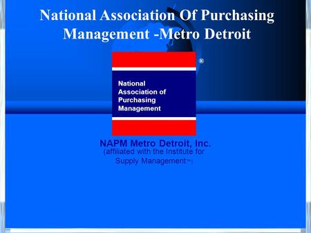 National Association Of Purchasing Management -Metro Detroit (affiliated with the Institute for Supply Management ™) National Association of Purchasing.