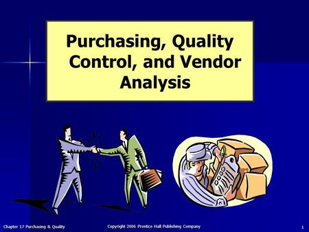 Chapter 17 Purchasing & Quality Copyright 2006 Prentice Hall Publishing Company 1 Purchasing, Quality Control, and Vendor Analysis.
