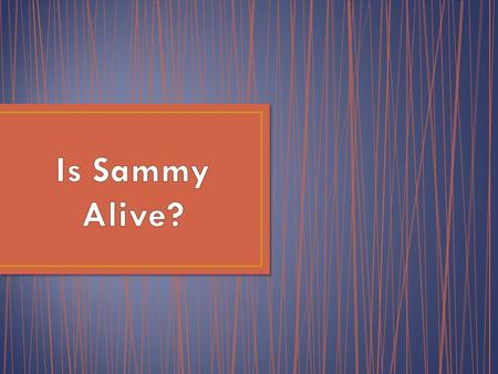 Sammy was a normal, healthy boy. There was nothing in his life to indicate that he was anything different from anyone else. When he completed high school,