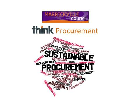 THINK Procurement. What did we have? MOSTLY DECENTRALISED PROCUREMENT Staff purchasing in isolation with little guidance or adherence to Council policy.