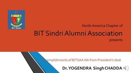 North America Chapter of BIT Sindri Alumni Association presents Dr. YOGENDRA Singh CHADDA Accomplishments of BITSAA NA from President's desk.