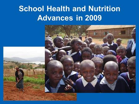 School Health and Nutrition Advances in 2009. SHN at the forefront of the global agenda Achievement of EFA …SHN now recognized as significantly contributing.