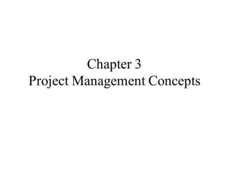 Chapter 3 Project Management Concepts. 3.1 The Management Spectrum Effective software project management focuses on the four P's: People — the most important.