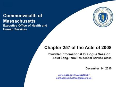 Commonwealth of Massachusetts Executive Office of Health and Human Services Chapter 257 of the Acts of 2008 Provider Information & Dialogue Session: Adult.
