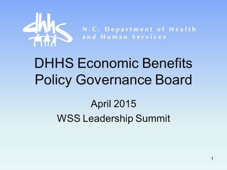 DHHS Economic Benefits Policy Governance Board April 2015 WSS Leadership Summit 1.