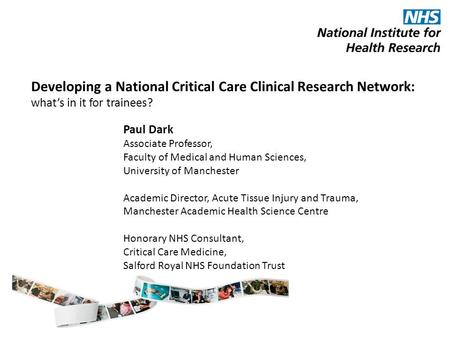 Developing a National Critical Care Clinical Research Network: what's in it for trainees? Paul Dark Associate Professor, Faculty of Medical and Human Sciences,