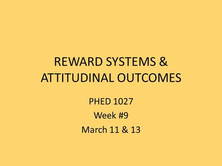 REWARD SYSTEMS & ATTITUDINAL OUTCOMES PHED 1027 Week #9 March 11 & 13.