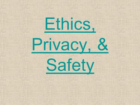 Ethics, Privacy, & Safety. Source: Ethics in ComputingEthics in Computing.