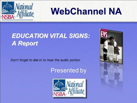 EDUCATION VITAL SIGNS: A Report Presented by WebChannel NA Don't forget to dial-in to hear the audio portion.