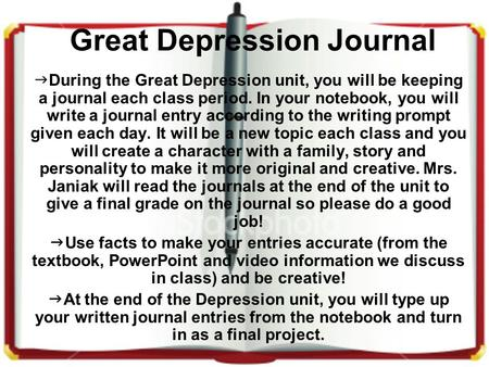 Great Depression Journal  During the Great Depression unit, you will be keeping a journal each class period. In your notebook, you will write a journal.
