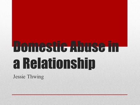 Domestic Abuse in a Relationship Jessie Thwing.  Let's play a quick game!  Everyone put your heads down.  I am going to randomly.