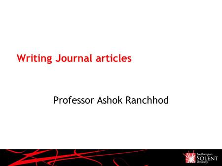 Writing Journal articles Professor Ashok Ranchhod.