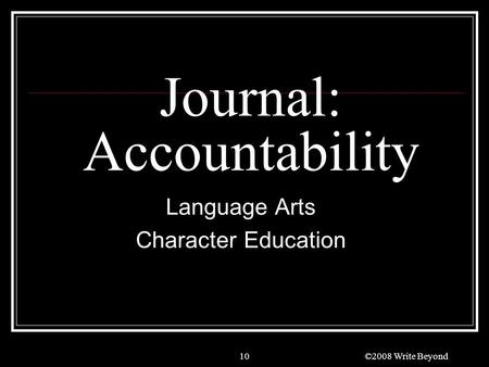 10 Journal: Accountability Language Arts Character Education ©2008 Write Beyond.