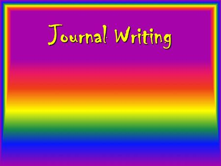 "Journal Writing. ""I hope that I shall be able to confide in you completely, as I have never been able to do in anyone before, and I hope that you will."