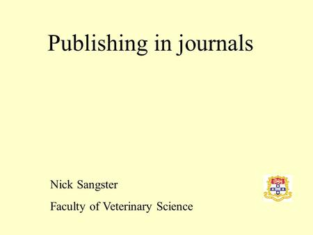 Publishing in journals Nick Sangster Faculty of Veterinary Science.