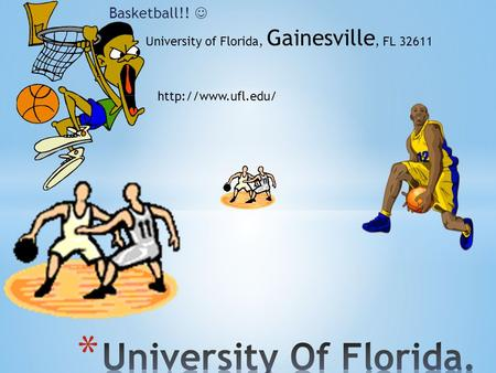 Basketball!! University of Florida, Gainesville, FL 32611