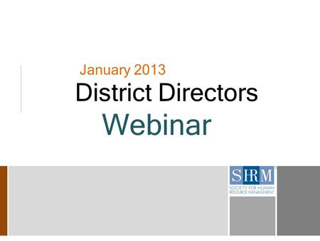 January 2013 District Directors Webinar. 2 2013 Contact for District Directors  Shelly Trent, SPHR  Field Services Director in Kentucky  877-246-8976.