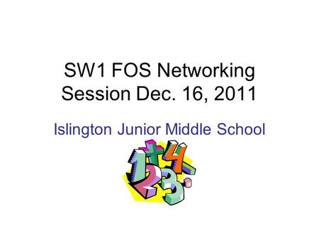 SW1 FOS Networking Session Dec. 16, 2011 Islington Junior Middle School.
