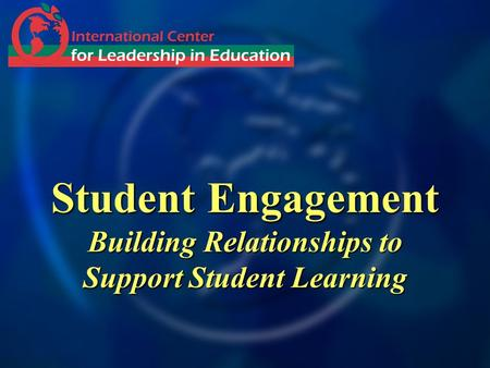 Student Engagement Building Relationships to Support Student Learning.