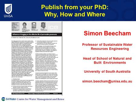 Centre for Water Management and Reuse Publish from your PhD: Why, How and Where Simon Beecham Professor of Sustainable Water Resources Engineering Head.