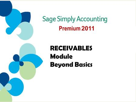 Premium 2011 RECEIVABLES Module Beyond Basics. Contents Simply Tools –Tracking Additional Transaction Details 3 –The Calculator 4 Journalizing Deposit.
