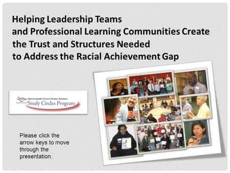 Helping Leadership Teams and Professional Learning Communities Create the Trust and Structures Needed to Address the Racial Achievement Gap Please click.
